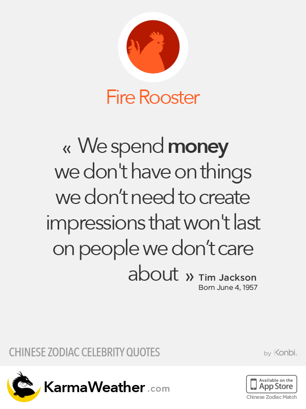Quote by Tim Jackson, Fire Rooster (Chinese zodiac)